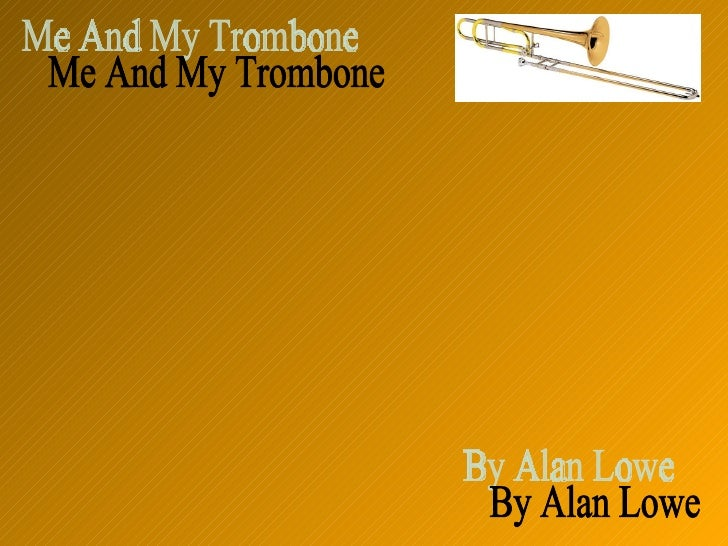 Me And My Trombone By Alan Lowe