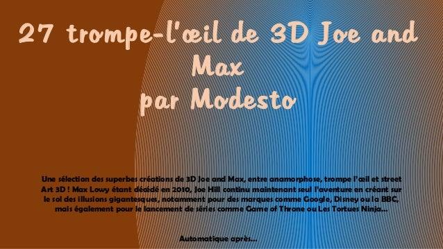 27 trompe-l'œil de 3D Joe and Max par Modesto Une sélection des superbes créations de 3D Joe and Max, entre anamorphose, t...