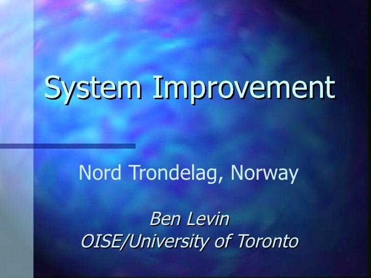 System Improvement Nord Trondelag, Norway Ben Levin OISE/University of Toronto