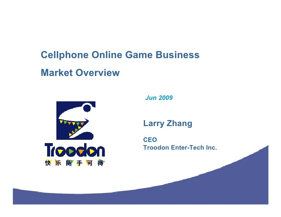 Cellphone Online Game Business Market Overview                     Jun 2009                       Larry Zhang             ...