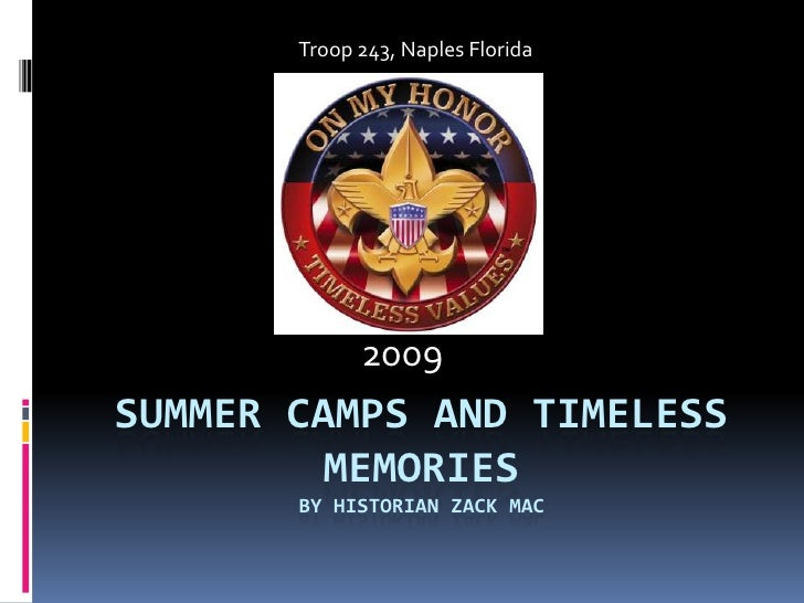 Summer Camps and timeless MemoriesBy Historian Zack Mac<br />Troop 243, Naples Florida <br />2009<br />