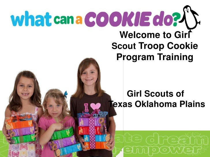 Welcome to GirlScout Troop Cookie Program Training    Girl Scouts ofTexas Oklahoma Plains