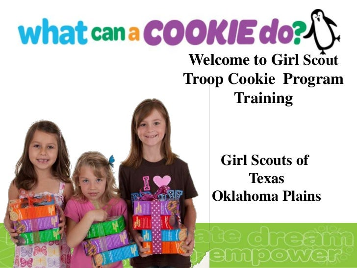 Welcome to Girl ScoutTroop Cookie Program       Training    Girl Scouts of        Texas   Oklahoma Plains