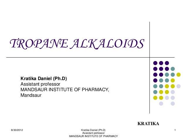 TROPANE ALKALOIDS       Kratika Daniel (Ph.D)       Assistant professor       MANDSAUR INSTITUTE OF PHARMACY,       Mandsa...