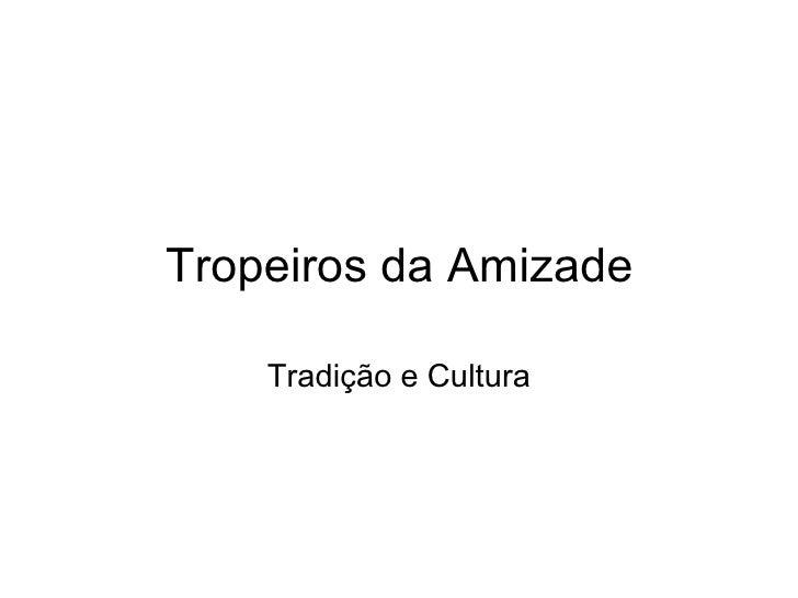 Tropeiros da Amizade Tradição e Cultura