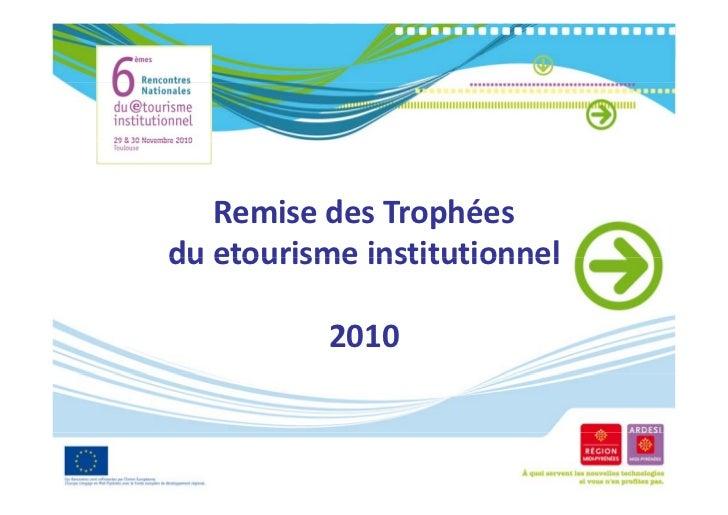 RemisedesTrophéesduetourismeinstitutionneldu etourisme institutionnel           2010