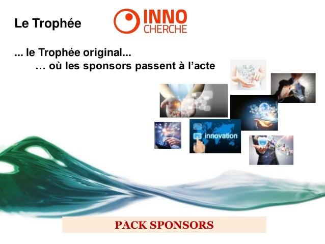 PACK SPONSORS  Le Trophée  ... le Trophée original...  … où les sponsors passent à l'acte