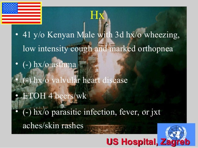 US Hospital, ZagrebUS Hospital, ZagrebUS Hospital, Zagreb Hx • 41 y/o Kenyan Male with 3d hx/o wheezing, low intensity cou...