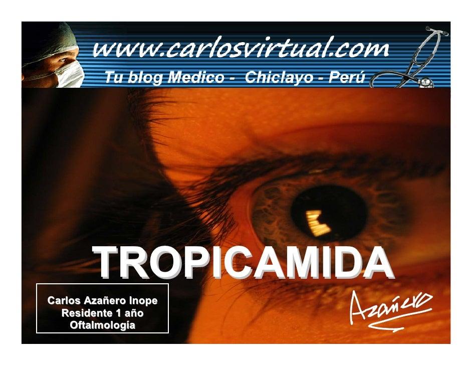 TROPICAMIDA Carlos Azañero Inope   Residente 1 año     Oftalmología       Dr. Carlos Augusto Azañero Inope                ...