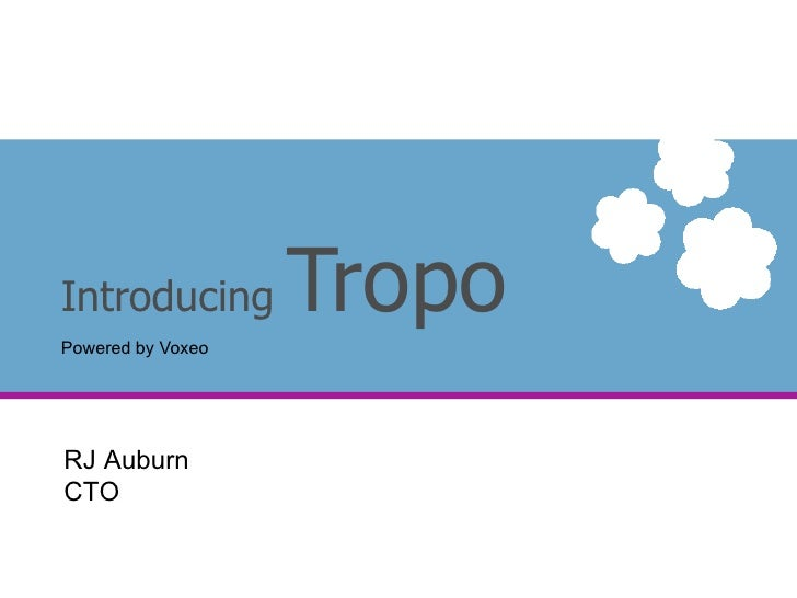 Introducing  Tropo Powered by Voxeo RJ Auburn  CTO