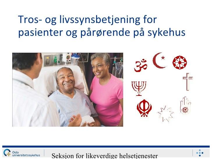 Tros- og livssynsbetjening forpasienter og pårørende på sykehus      Seksjon for likeverdige helsetjenester