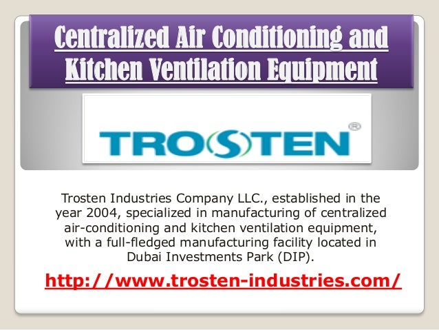 Centralized Air Conditioning and Kitchen Ventilation Equipment  Trosten Industries Company LLC., established in the year 2...