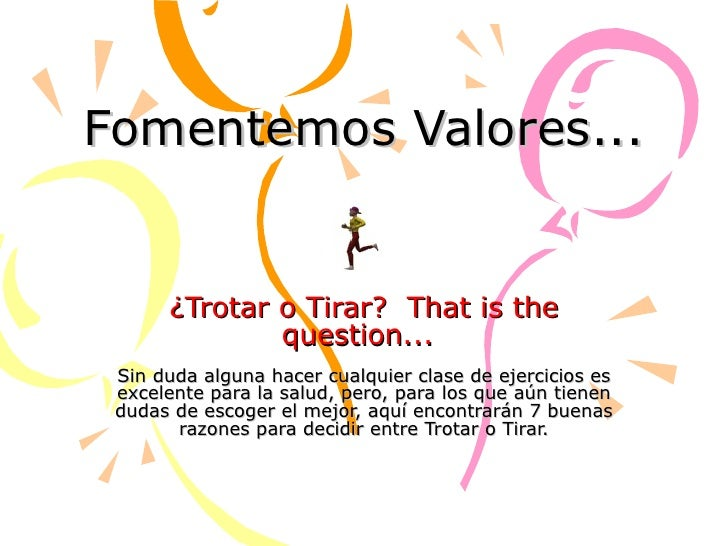 Fomentemos Valores... ¿Trotar o Tirar ?  That is the question...   Sin duda alguna hacer cualquier clase de ejercicios es ...