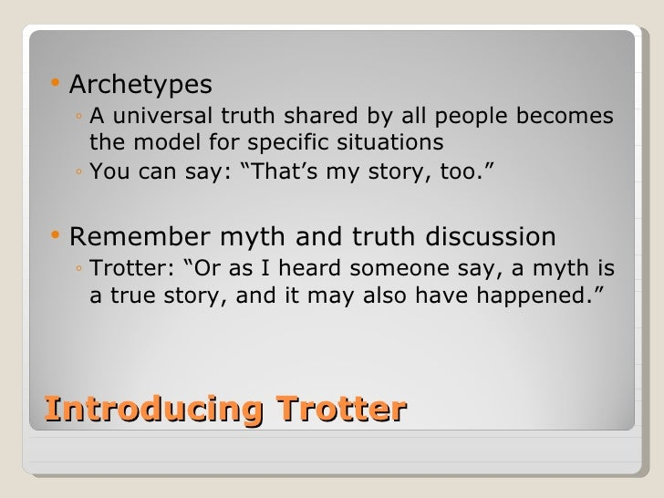 Introducing Trotter <ul><li>Archetypes </li></ul><ul><ul><li>A universal truth shared by all people becomes the model for ...