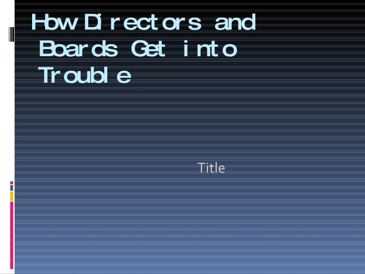 How Directors and Boards Get into Trouble Title