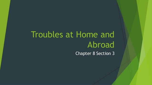 Troubles at Home and Abroad Chapter 8 Section 3