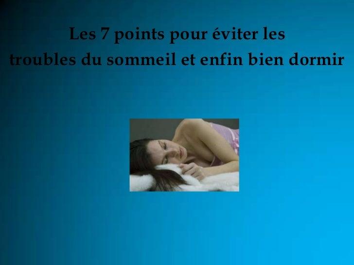 Les 7 points pour éviter lestroubles du sommeil et enfin bien dormir