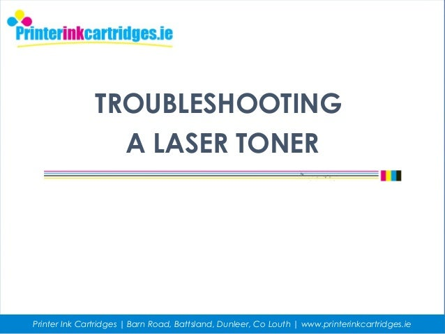TROUBLESHOOTING A LASER TONER Printer Ink Cartridges | Barn Road, Battsland, Dunleer, Co Louth | www.printerinkcartridges....