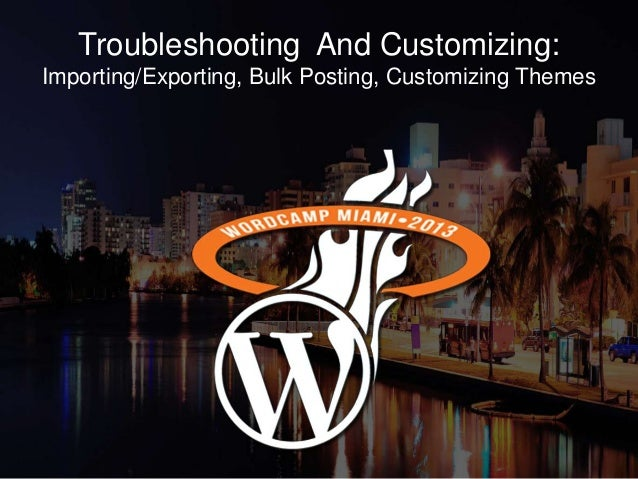 Troubleshooting And Customizing:Importing/Exporting, Bulk Posting, Customizing Themes