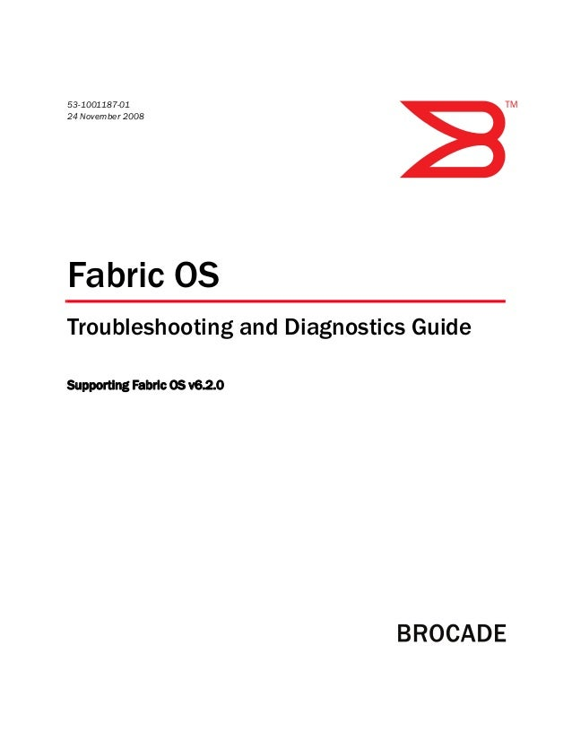 53-1001187-01 24 November 2008 Fabric OS Troubleshooting and Diagnostics Guide Supporting Fabric OS v6.2.0