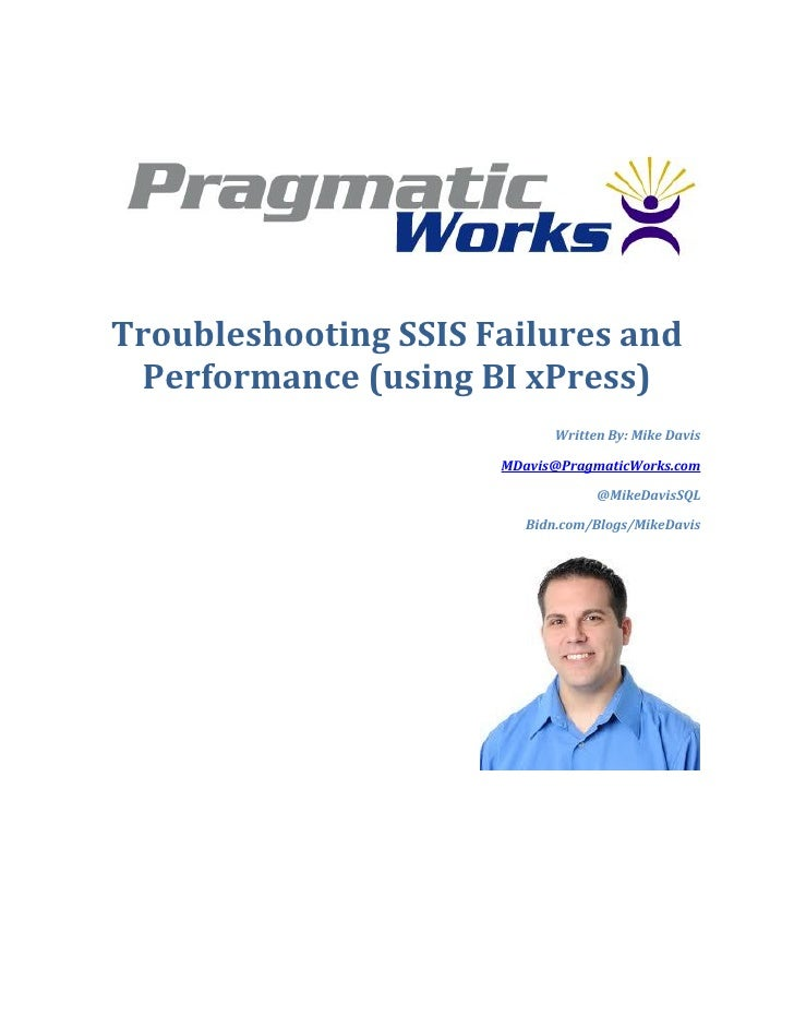Troubleshooting SSIS Failures and Performance (using BI xPress)                            Written By: Mike Davis         ...