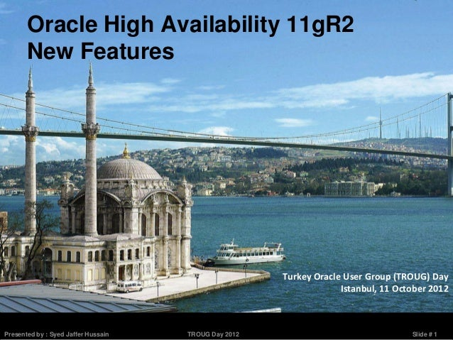 Oracle High Availability 11gR2       New Features                                                      Turkey Oracle User ...
