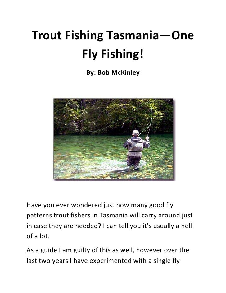 Trout Fishing Tasmania—One          Fly Fishing!                     By: Bob McKinleyHave you ever wondered just how many ...