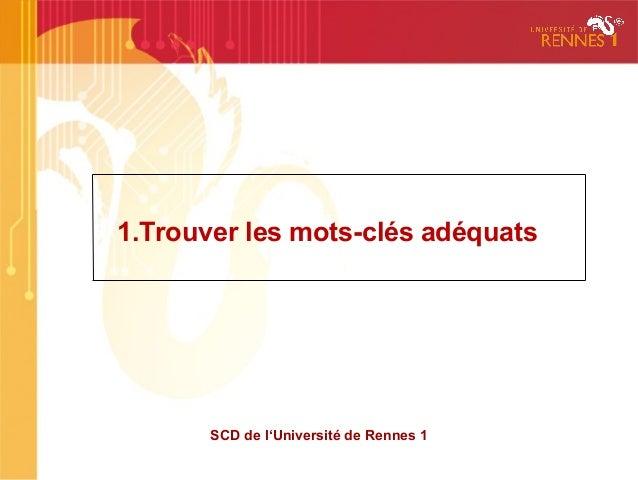 1.Trouver les mots-clés adéquats       SCD de l'Université de Rennes 1