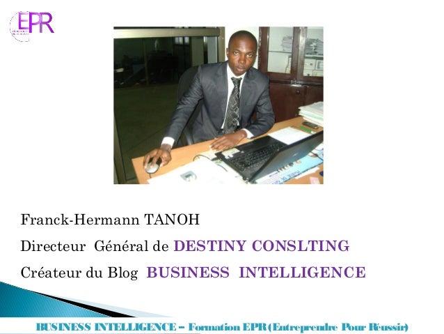 Franck-Hermann TANOH Directeur Général de DESTINY CONSLTING Créateur du Blog BUSINESS INTELLIGENCE BUSINESS INTELLIGENCE –...