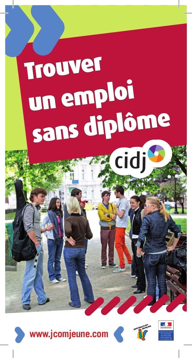 1www.jcomjeune.com INFORMATION JEUNESSE Trouver un emploi sans diplôme