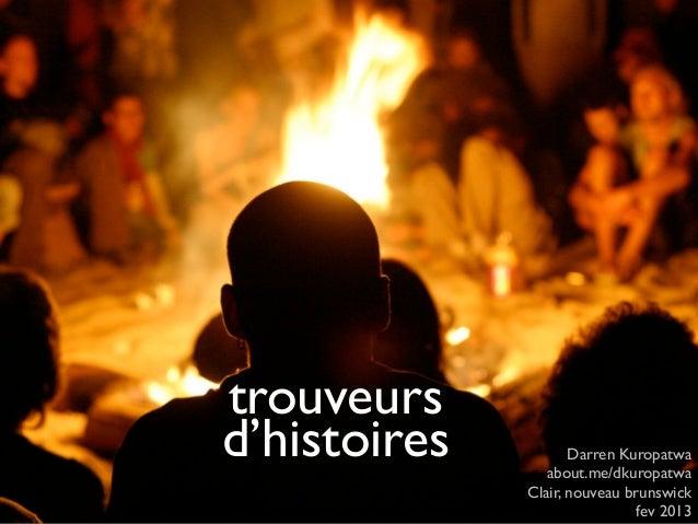 trouveursd'histoires          Darren Kuropatwa                 about.me/dkuropatwa              Clair, nouveau brunswick  ...