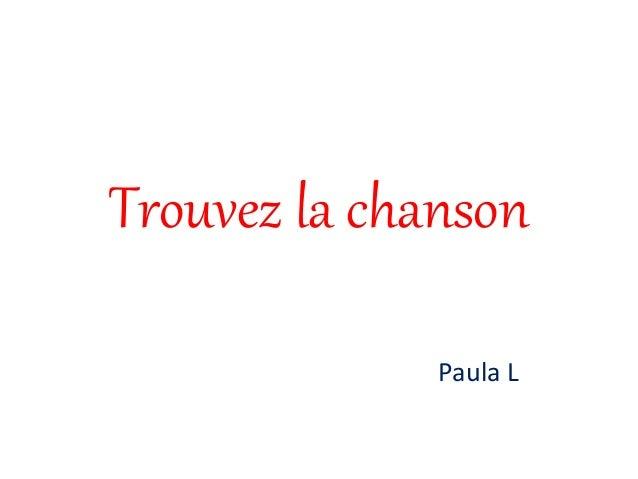 Trouvez la chanson Paula L