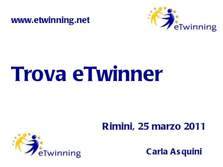 Trova eTwinner Carla Asquini Rimini, 25 marzo 2011 www.etwinning.net