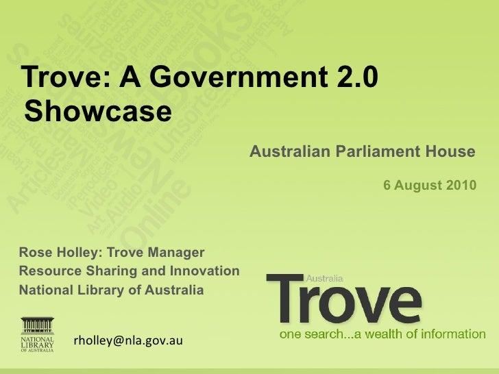 <ul><li>Rose Holley: Trove Manager </li></ul><ul><li>Resource Sharing and Innovation  </li></ul><ul><li>National Library o...