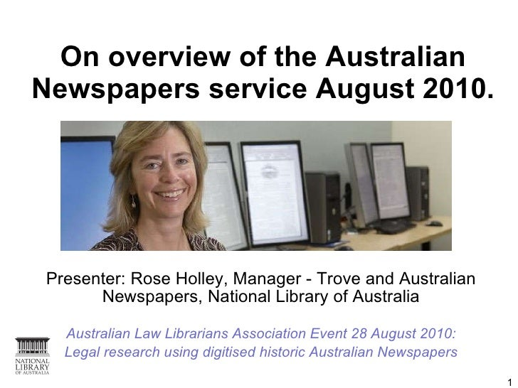 On overview of the Australian Newspapers service August 2010. Presenter: Rose Holley, Manager - Trove and Australian Newsp...