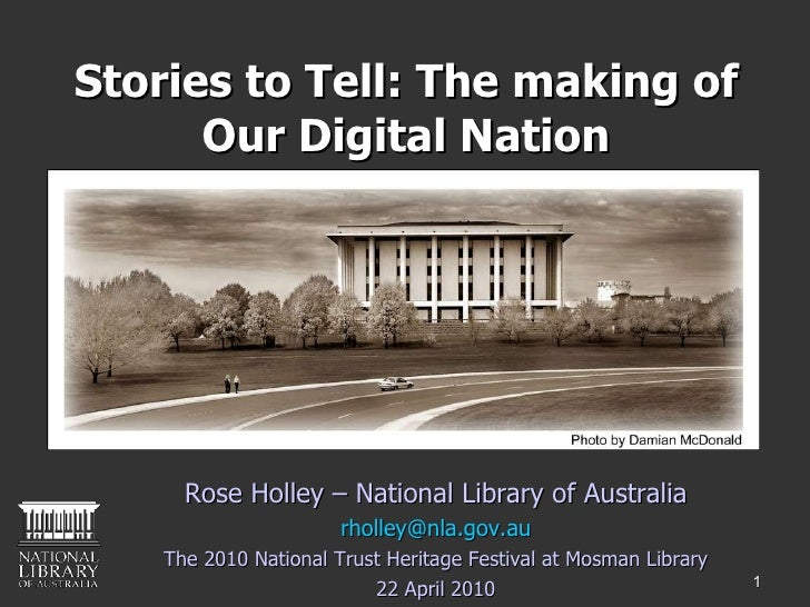 Stories to Tell: The making of Our Digital Nation <ul><li>Rose Holley – National Library of Australia </li></ul><ul><li>[e...
