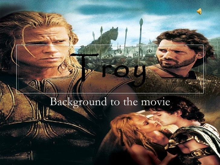 Troy Background to the movie