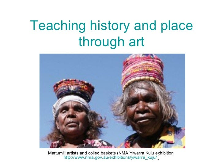 Teaching history and place through art Martumili artists and coiled baskets (NMA Yiwarra Kuju exhibition  http://www.nma.g...