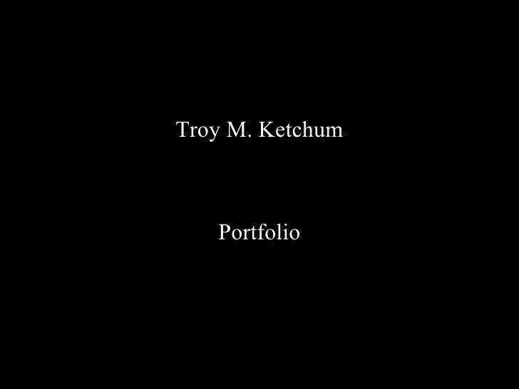 Troy M. Ketchum Portfolio
