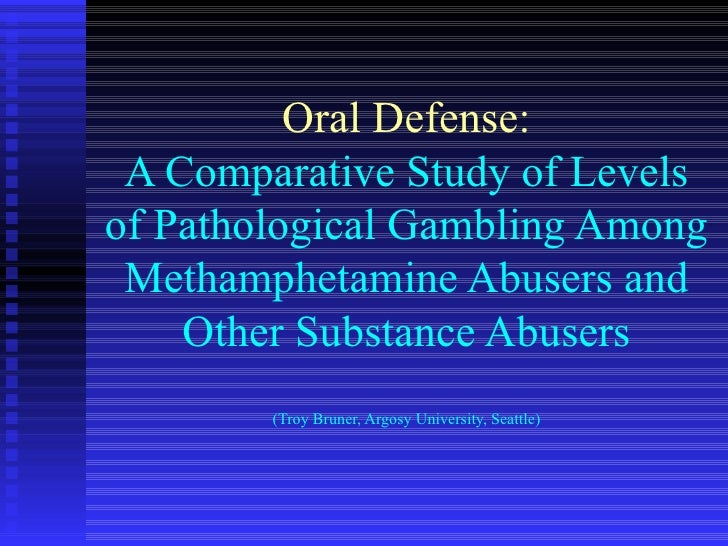 Oral Defense: A Comparative Study of Levels of Pathological Gambling Among Methamphetamine Abusers and Other Substance Abu...