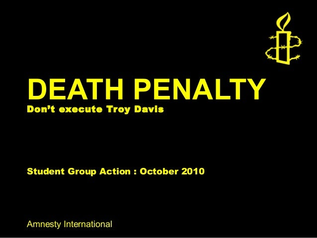 Amnesty International DEATH PENALTYDon't execute Troy Davis Student Group Action : October 2010