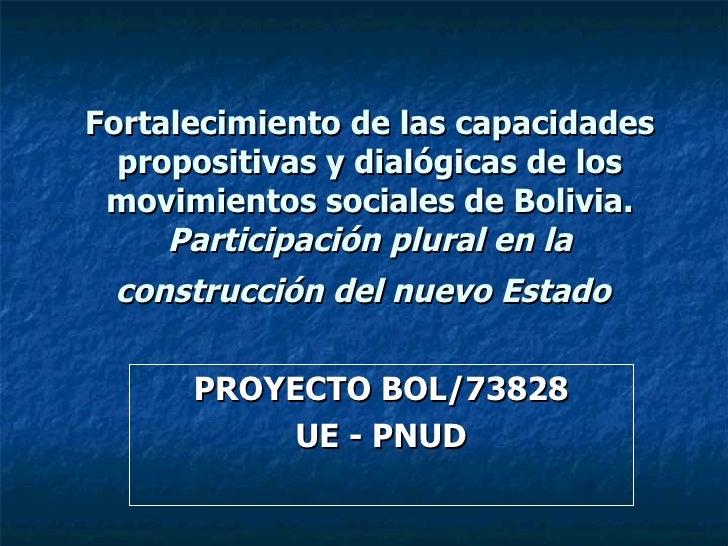 Fortalecimiento de las capacidades propositivas y dialógicas de los movimientos sociales de Bolivia. Participación plural ...
