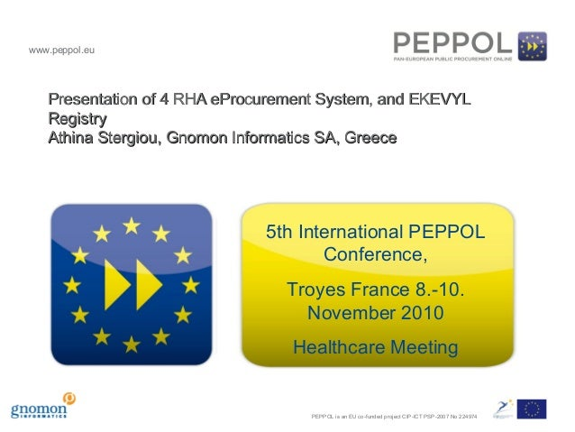 www.peppol.eu PEPPOL is an EU co-funded project CIP-ICT PSP-2007 No 224974 Presentation of 4 RHA eProcurement System, and ...