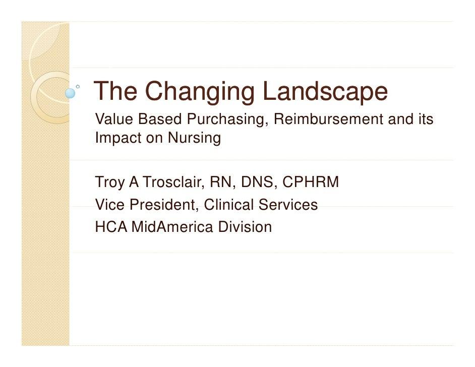 The Changing LandscapeValue Based P h iV l B      d Purchasing, R i b                         Reimbursement and it        ...