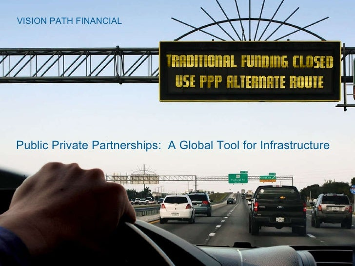VISION PATH FINANCIAL Public Private Partnerships:  A Global Tool for Infrastructure