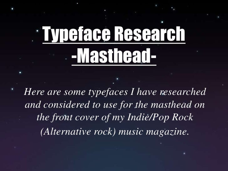 Typeface Research<br />-Masthead-<br />Here are some typefaces I have researched and considered to use for the masthead on...