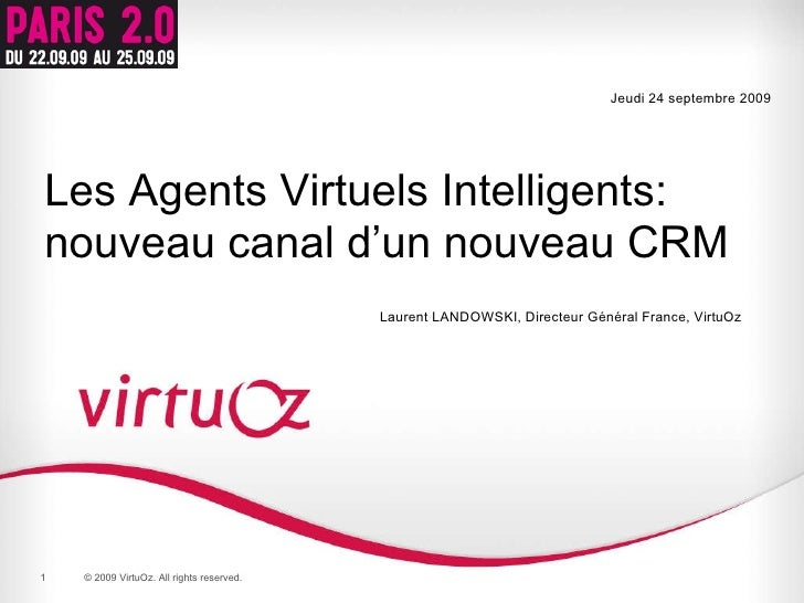 © 2009  VirtuOz . All rights reserved. © 2009 VirtuOz. All rights reserved. Jeudi 24 septembre 2009 Les Agents Virtuels In...