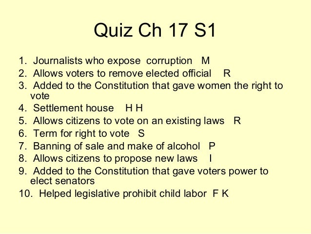 Quiz Ch 17 S11. Journalists who expose corruption M2. Allows voters to remove elected official R3. Added to the Constituti...
