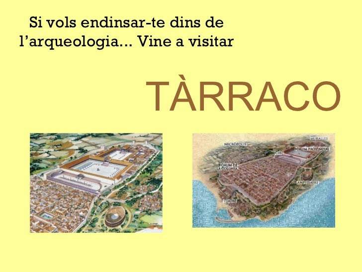 TÀRRACO Si vols endinsar-te dins de l'arqueologia... Vine a visitar
