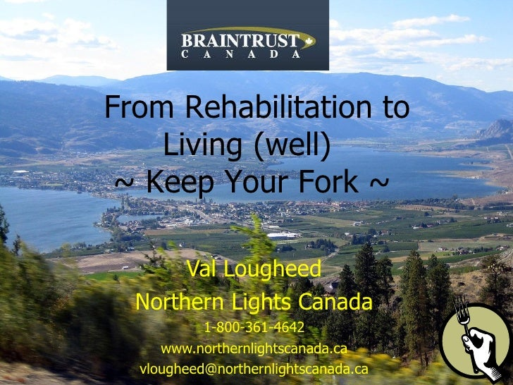 Val Lougheed Northern Lights Canada 1-800-361-4642 www.northernlightscanada.ca [email_address]   From Rehabilitation to Li...